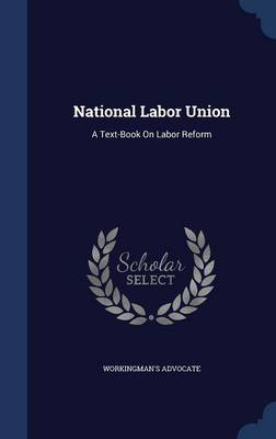 National Labor Union: A Text-Book on Labor Reform
