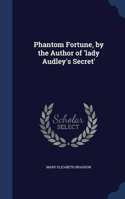 Phantom Fortune, by the Author of 'Lady Audley's Secret'