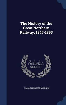 The History of the Great Northern Railway, 1845-1895