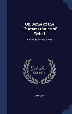 On Some of the Characteristics of Belief: Scientific and Religious