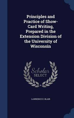 Principles and Practice of Show-Card Writing, Prepared in the Extension Division of the University of Wisconsin