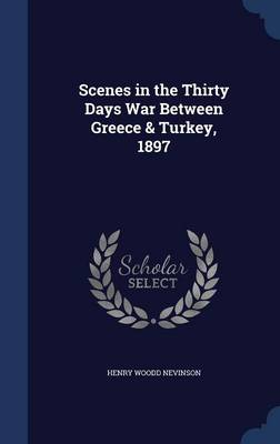 Scenes in the Thirty Days War Between Greece & Turkey, 1897
