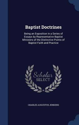 Baptist Doctrines: Being an Exposition in a Series of Essays by Representative Baptist Ministers of the Distinctive Points of Baptist Faith and Practice