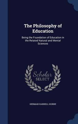 The Philosophy of Education: Being the Foundation of Education in the Related Natural and Mental Sciences