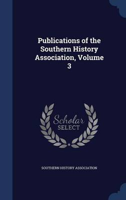 Publications of the Southern History Association, Volume 3