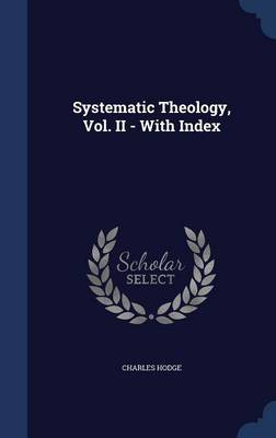 Systematic Theology, Vol. II - With Index