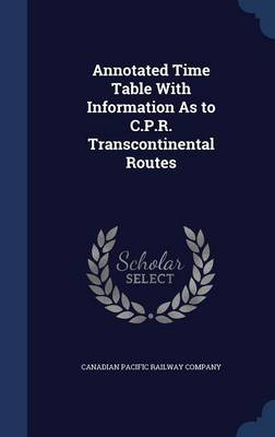 Annotated Time Table with Information as to C.P.R. Transcontinental Routes