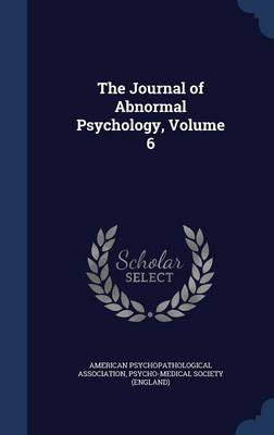 The Journal of Abnormal Psychology, Volume 6