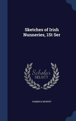 Sketches of Irish Nunneries, 1st Ser