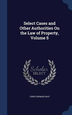 Select Cases and Other Authorities on the Law of Property, Volume 5