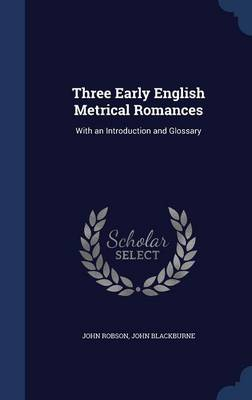 Three Early English Metrical Romances: With an Introduction and Glossary