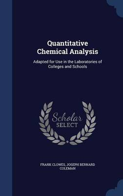 Quantitative Chemical Analysis: Adapted for Use in the Laboratories of Colleges and Schools