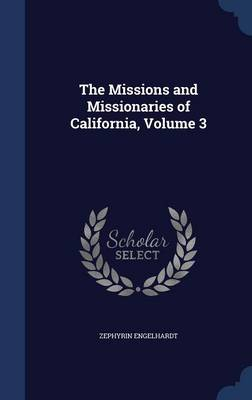 The Missions and Missionaries of California, Volume 3