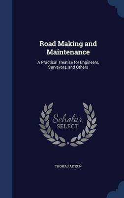 Road Making and Maintenance: A Practical Treatise for Engineers, Surveyors, and Others