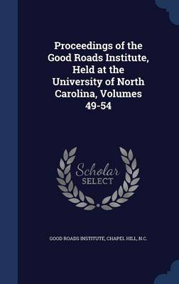 Proceedings of the Good Roads Institute, Held at the University of North Carolina, Volumes 49-54