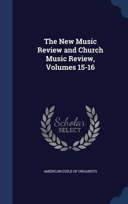 The New Music Review and Church Music Review, Volumes 15-16