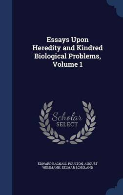 Essays Upon Heredity and Kindred Biological Problems, Volume 1