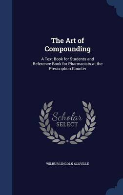 The Art of Compounding: A Text Book for Students and Reference Book for Pharmacists at the Prescription Counter