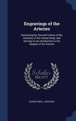 Engravings of the Arteries: Illustrating the Second Volume of the Anatomy of the Human Body, and Serving as an Introduction to the Surgery of the Arteries