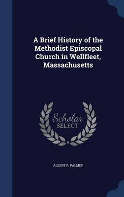 A Brief History of the Methodist Episcopal Church in Wellfleet, Massachusetts