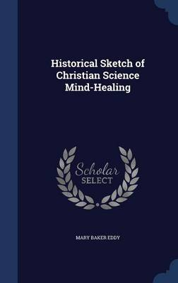 Historical Sketch of Christian Science Mind-Healing