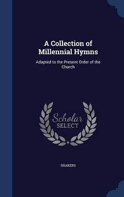 A Collection of Millennial Hymns: Adapted to the Present Order of the Church