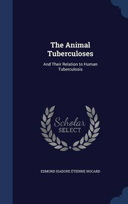 The Animal Tuberculoses: And Their Relation to Human Tuberculosis