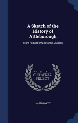 A Sketch of the History of Attleborough: From Its Settlement to the Division
