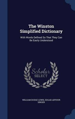 The Winston Simplified Dictionary: With Words Defined So That They Can Be Easily Understood