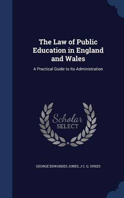 The Law of Public Education in England and Wales: A Practical Guide to Its Administration