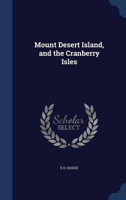 Mount Desert Island, and the Cranberry Isles