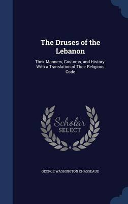 The Druses of the Lebanon: Their Manners, Customs, and History. with a Translation of Their Religious Code