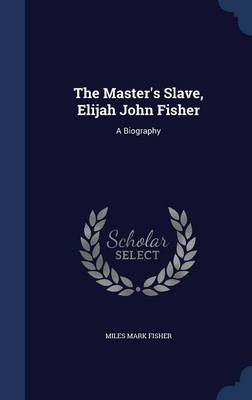 The Master's Slave, Elijah John Fisher: A Biography