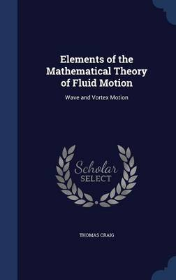 Elements of the Mathematical Theory of Fluid Motion: Wave and Vortex Motion