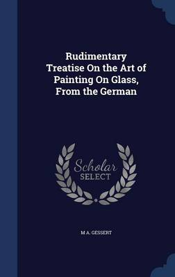 Rudimentary Treatise on the Art of Painting on Glass, from the German