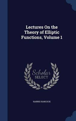 Lectures on the Theory of Elliptic Functions, Volume 1