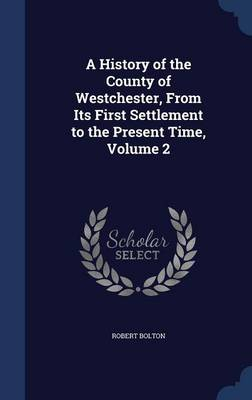 A History of the County of Westchester, from Its First Settlement to the Present Time, Volume 2