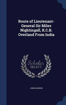 Route of Lieutenant-General Sir Miles Nightingall, K.C.B. Overland from India