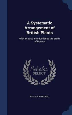 A Systematic Arrangement of British Plants: With an Easy Introduction to the Study of Botany