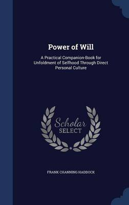 Power of Will: A Practical Companion-Book for Unfoldment of Selfhood Through Direct Personal Culture