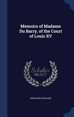 Memoirs of Madame Du Barry, of the Court of Louis XV