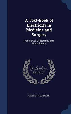 A Text-Book of Electricity in Medicine and Surgery: For the Use of Students and Practitioners