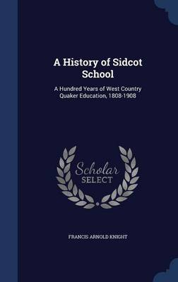 A History of Sidcot School: A Hundred Years of West Country Quaker Education, 1808-1908
