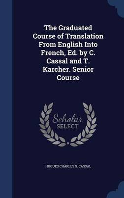 The Graduated Course of Translation from English Into French, Ed. by C. Cassal and T. Karcher. Senior Course