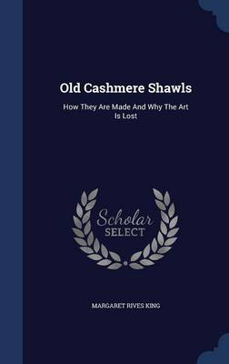 Old Cashmere Shawls: How They Are Made and Why the Art Is Lost