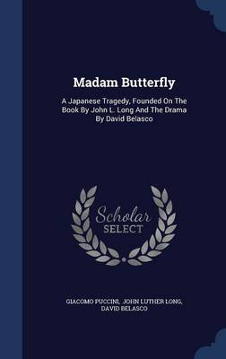 Madam Butterfly: A Japanese Tragedy, Founded on the Book by John L. Long and the Drama by David Belasco