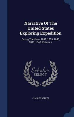 Narrative of the United States Exploring Expedition: During the Years 1838, 1839, 1840, 1841, 1842, Volume 4