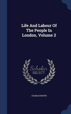 Life and Labour of the People in London, Volume 2