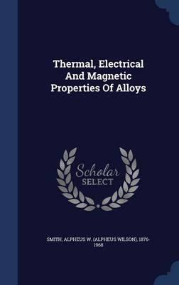 Thermal, Electrical and Magnetic Properties of Alloys