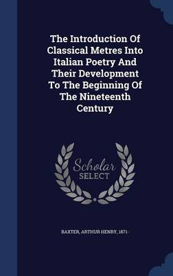 The Introduction of Classical Metres Into Italian Poetry and Their Development to the Beginning of the Nineteenth Century
